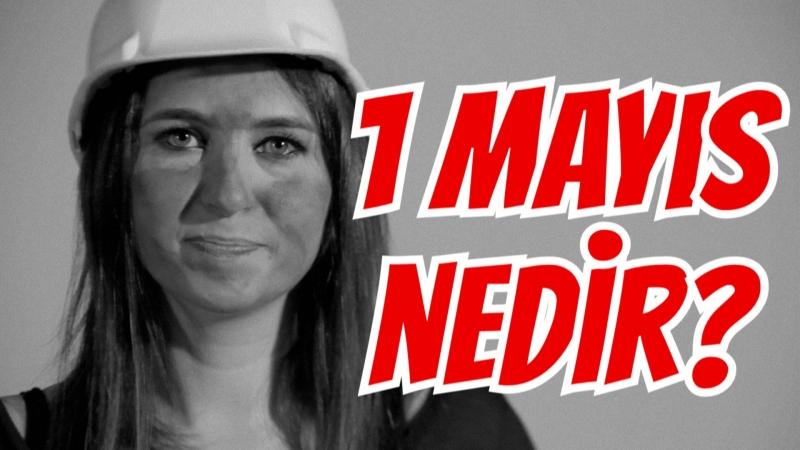 1 Mayıs Nedir ? Türkiye'de 1 Mayısın Süreçleri Nelerdir