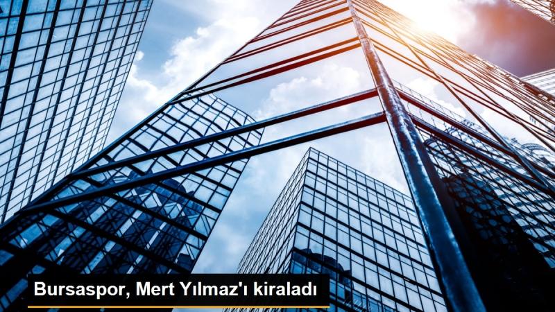 Mert Yılmaz'ı Bursaspor kiraladı