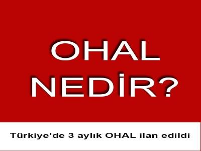 3 aylık OHAL ilan edildi : OHAL nedir?